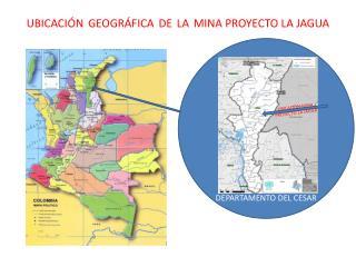 UBICACIÓN GEOGRÁFICA DE LA MINA PROYECTO LA JAGUA