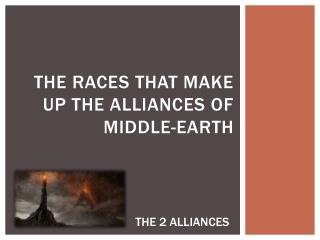 THE RACES THAT MAKE UP THE ALLIANCEs OF MIDDLE-EARTH