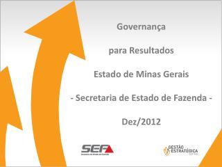 Governança para Resultados Estado de Minas Gerais - Secretaria de Estado de Fazenda -  Dez/2012