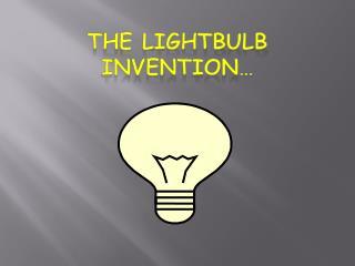 The Lightbulb Invention…