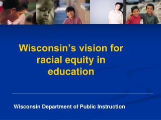Wisconsin's vision for racial equity in education