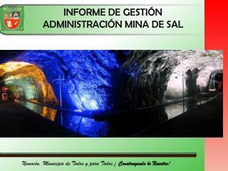 INFORME DE GESTIÓN ADMINISTRACIÓN MINA  DE  SAL