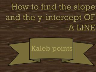 How to find the slope and the y-intercept OF A LINE