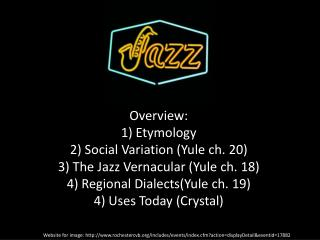 Overview: 1) Etymology 2 ) Social Variation (Yule  ch. 20) 3) The Jazz Vernacular (Yule  ch.  18)