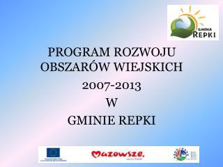 PROGRAM ROZWOJU OBSZARÓW WIEJSKICH  2007-2013  W GMINIE REPKI