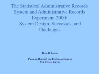 The Statistical Administrative Records System and Administrative Records Experiment 2000:  System Design, Successes, and