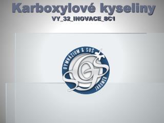 Karboxylov� kyseliny VY_32_INOVACE_8C1