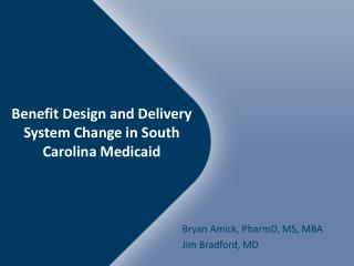 Benefit Design and Delivery System Change in South Carolina Medicaid
