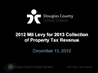 2012 Mil  Levy for 2013  Collection  of Property  Tax Revenue December  13 , 2012
