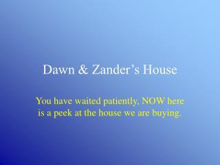 Dawn  Zander s House