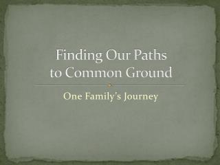 Finding Our Paths  to Common Ground
