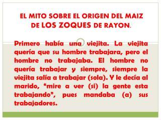 EL MITO SOBRE EL ORIGEN DEL MAIZ DE  LOS ZOQUES  DE RAYON.