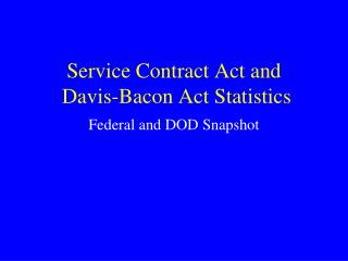 Service Contract Act and  Davis-Bacon Act Statistics