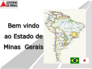 Bem vindo  ao Estado de Minas  Gerais