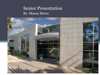 Senior Presentation By: Mason Burns