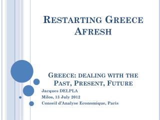 Restarting Greece Afresh  Greece: dealing with the Past, Present, Future