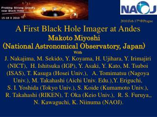 2010.Feb.17 th @ Prague A First Black Hole Imager at Andes Makoto Miyoshi