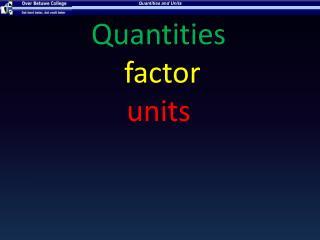 Quantities factor units