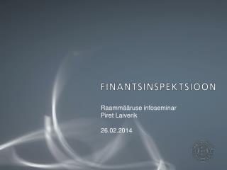 Raammääruse infoseminar Piret Laiverik 26.02.2014
