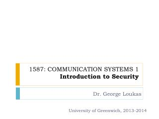 1587: COMMUNICATION SYSTEMS 1 Introduction to Security