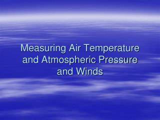 Measuring Air Temperature and Atmospheric Pressure and Winds