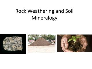 Rock Weathering and Soil Mineralogy