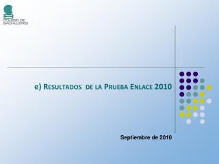 e)  Resultados  de la Prueba Enlace 2010 Septiembre de 2010