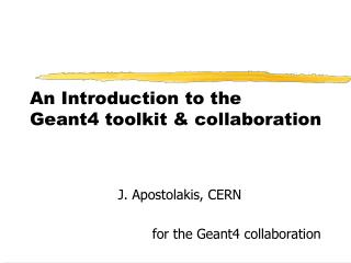 An Introduction to the   Geant4 toolkit & collaboration
