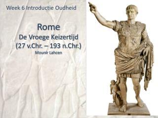 Rome De Vroege Keizertijd (27 v.Chr. – 193 n.Chr.) Mounir Lahcen