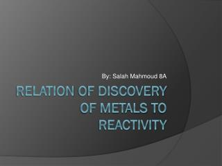 Relation  of discovery of metals  to reactivity