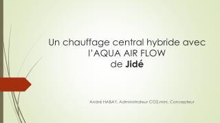 Un chauffage central hybride avec l'AQUA AIR FLOW de Jidé