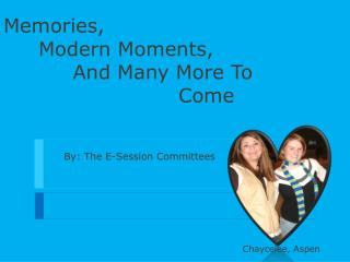 Memories, Modern Moments,      And Many More To Come