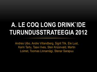 A.  Le Coq Long  drink`ide turundusstrateegia 2012