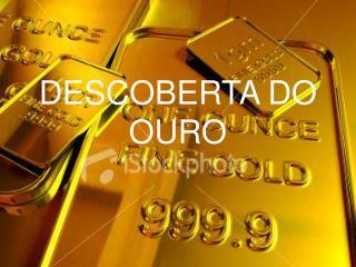 DESCOBERTA DO OURO