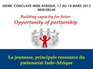 Ixeme  Conclave  Inde-Afrique,  17 au 19 Mars 2013 NEW- delhi