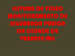 SISTEMA DE VÍDEO MONITORAMENTO DE SEGURANÇA PÚBICA DA CIDADE DE VAZANTE/MG