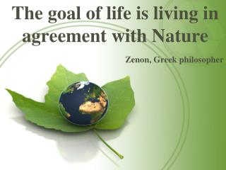 The goal of life is living in agreement with Nature