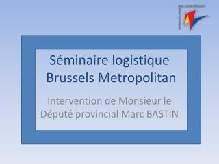 Séminaire logistique   Brussels  Metropolitan