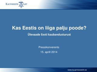 Kas Eestis on liiga palju poode? �levaade  Eesti kaubandusturust