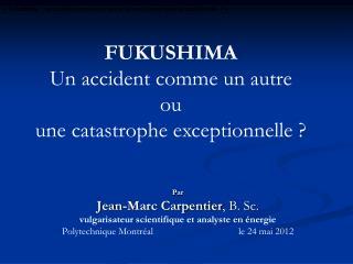 « Fukushima: un accident comme un autre ou une catastrophe exceptionnelle ? »