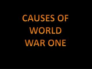 CAUSES OF WORLD WAR ONE