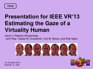 Presentation for IEEE VR'13 Estimating the Gaze of a  Virtuality  Human