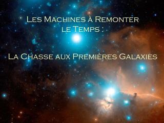 Les Machines à Remonter le Temps : La Chasse aux Premi ère s Galaxies