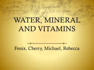 WATER, MINERAL AND VITAMINS