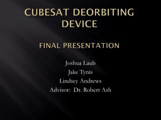 Cubesat  Deorbiting Device fINAL  Presentation