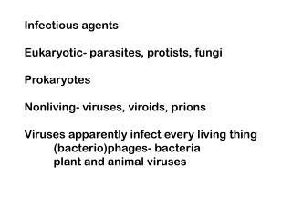 Infectious agents  Eukaryotic- parasites, protists, fungi  Prokaryotes  Nonliving- viruses, viroids, prions  Viruses app