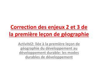 Correction des enjeux 2 et 3 de la première leçon de géographie