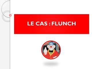 LE CAS : FLUNCH