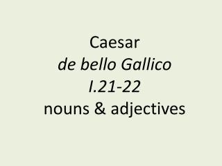 Caesar de  bello Gallico I.21-22 nouns & adjectives