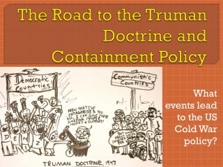 The Road to the Truman Doctrine and Containment Policy